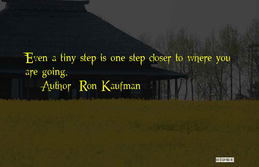 One Step Closer Quotes By Ron Kaufman