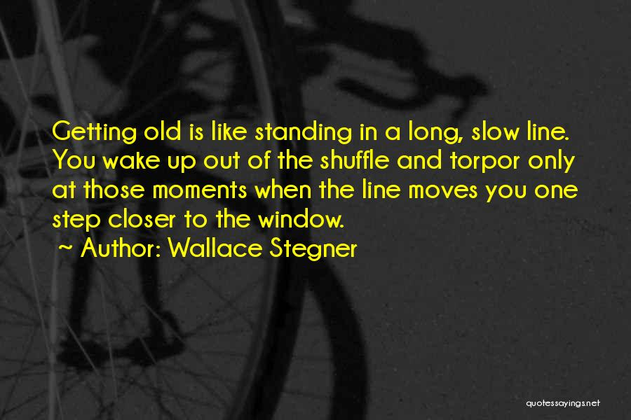 One Step Closer Quotes By Wallace Stegner