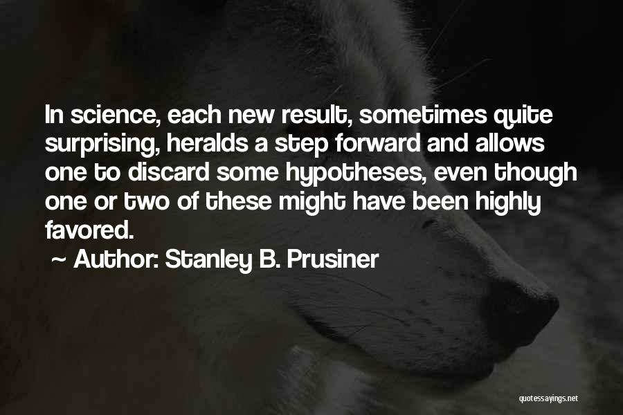 One Step Forward Quotes By Stanley B. Prusiner