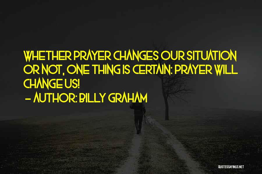 One Thing Is Certain Quotes By Billy Graham