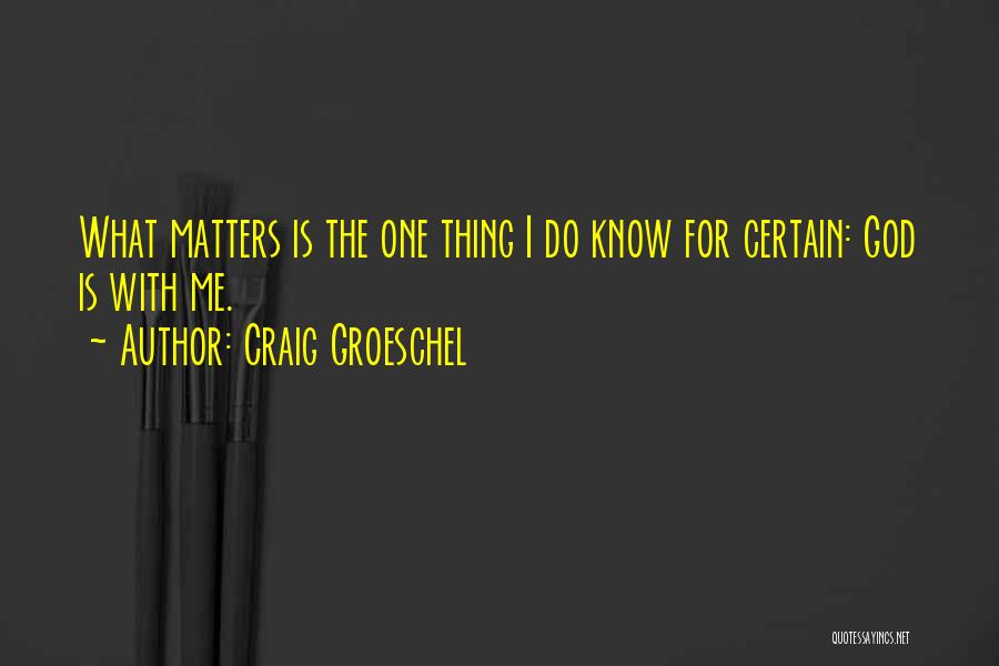 One Thing Is Certain Quotes By Craig Groeschel