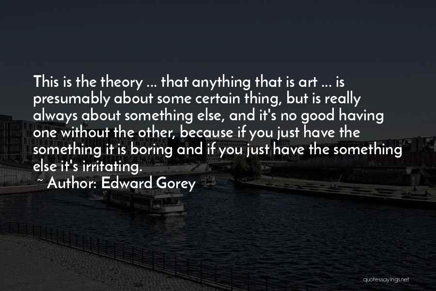 One Thing Is Certain Quotes By Edward Gorey