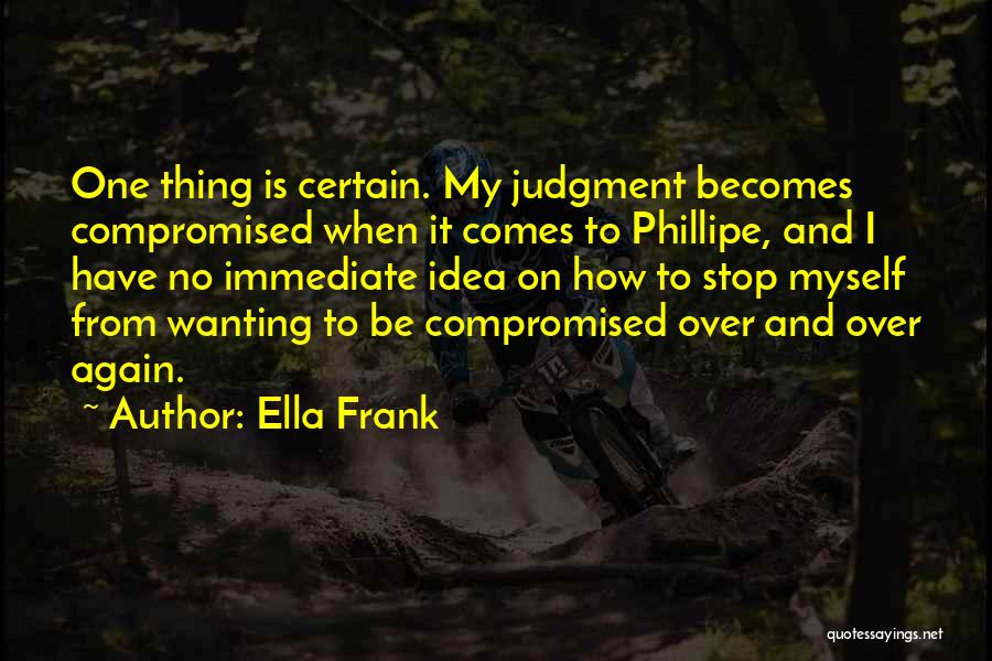 One Thing Is Certain Quotes By Ella Frank