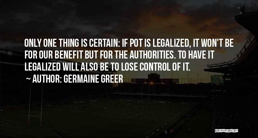 One Thing Is Certain Quotes By Germaine Greer