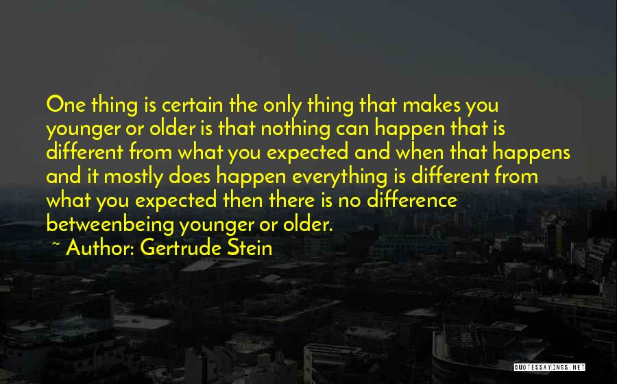 One Thing Is Certain Quotes By Gertrude Stein
