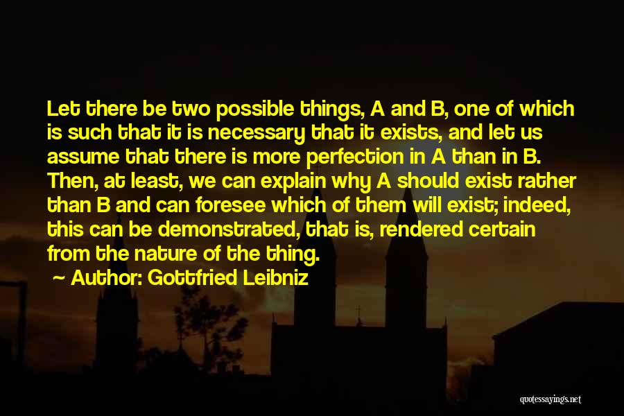 One Thing Is Certain Quotes By Gottfried Leibniz