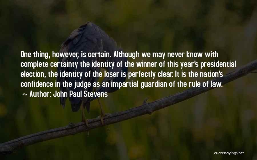 One Thing Is Certain Quotes By John Paul Stevens