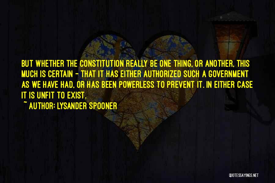 One Thing Is Certain Quotes By Lysander Spooner