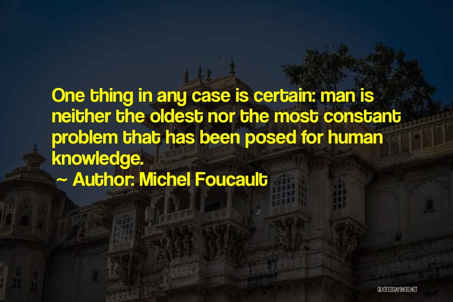 One Thing Is Certain Quotes By Michel Foucault