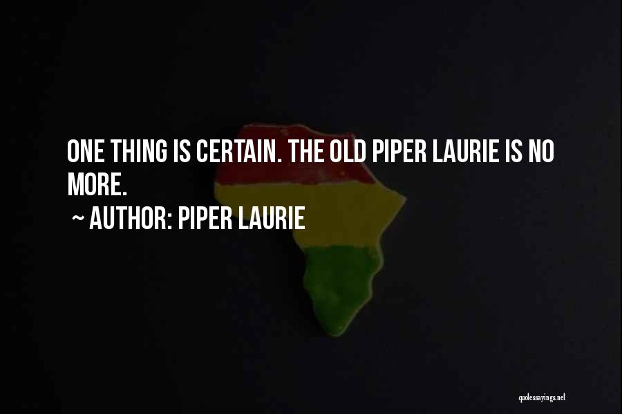One Thing Is Certain Quotes By Piper Laurie