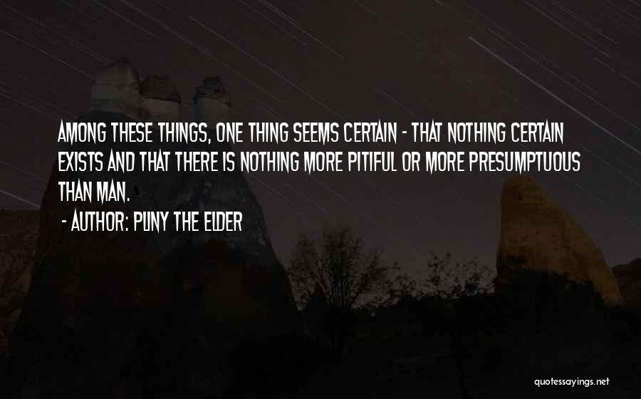 One Thing Is Certain Quotes By Pliny The Elder