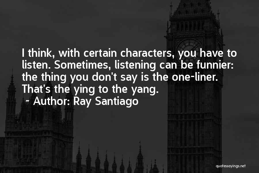 One Thing Is Certain Quotes By Ray Santiago