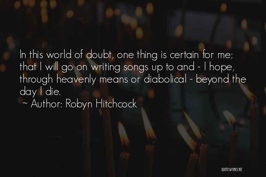 One Thing Is Certain Quotes By Robyn Hitchcock