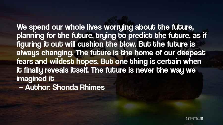 One Thing Is Certain Quotes By Shonda Rhimes