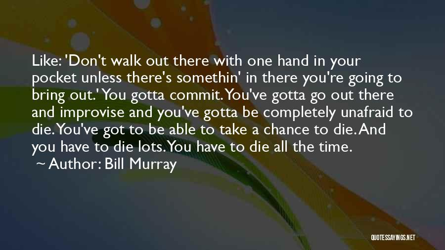 One Time Chance Quotes By Bill Murray