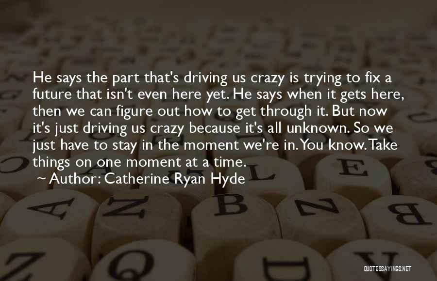 One's Future Quotes By Catherine Ryan Hyde