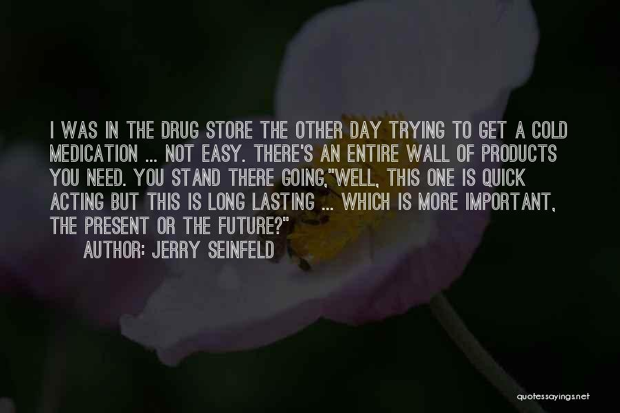One's Future Quotes By Jerry Seinfeld