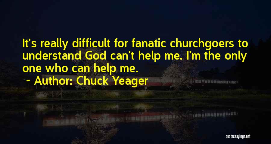 Only God Can Understand Me Quotes By Chuck Yeager