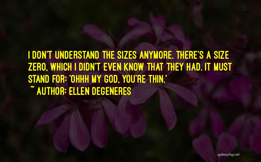 Only God Can Understand Me Quotes By Ellen DeGeneres