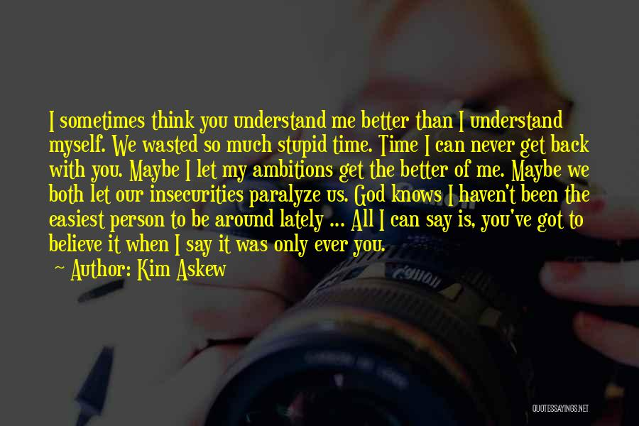 Only God Can Understand Me Quotes By Kim Askew