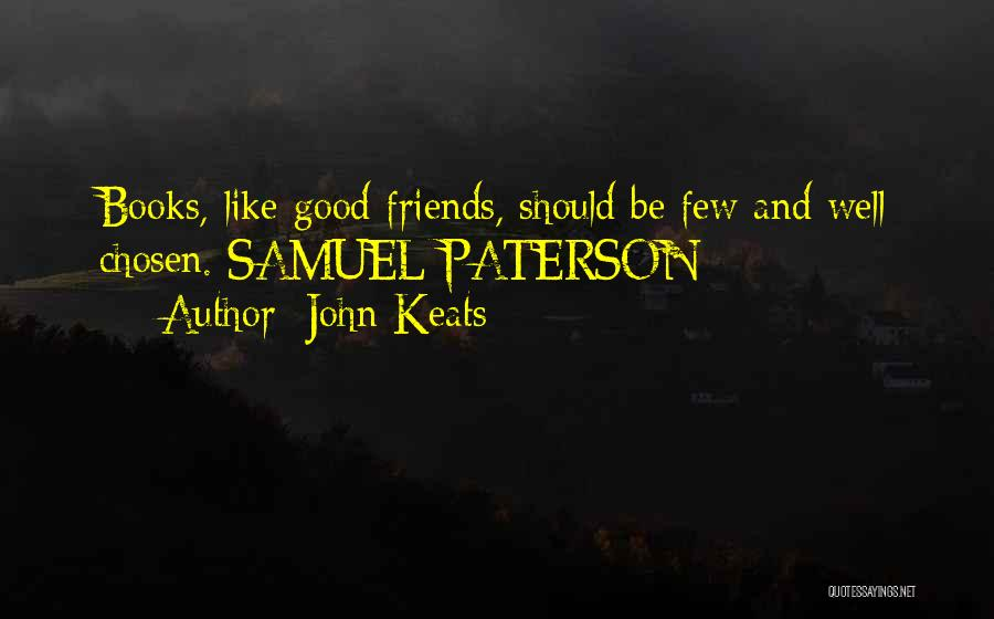 Only Having A Few Good Friends Quotes By John Keats
