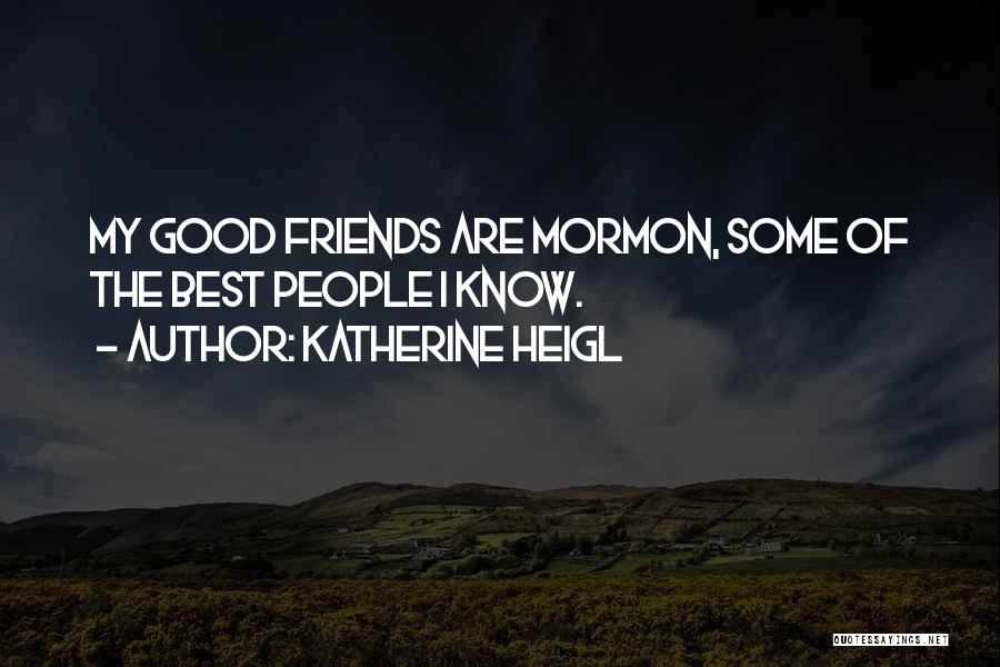Only Having A Few Good Friends Quotes By Katherine Heigl