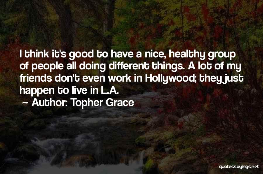 Only Having A Few Good Friends Quotes By Topher Grace