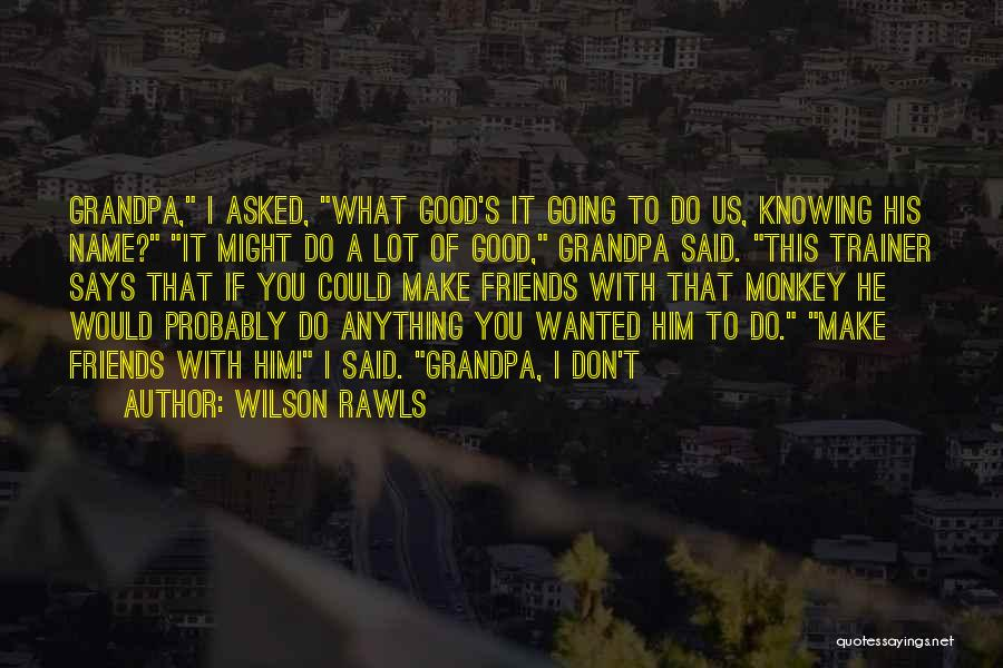 Only Having A Few Good Friends Quotes By Wilson Rawls