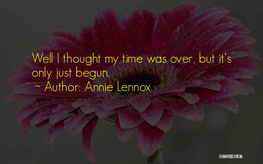 Only Just Begun Quotes By Annie Lennox