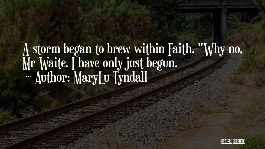 Only Just Begun Quotes By MaryLu Tyndall