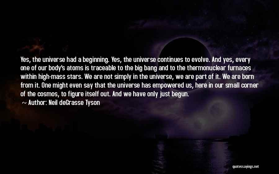 Only Just Begun Quotes By Neil DeGrasse Tyson