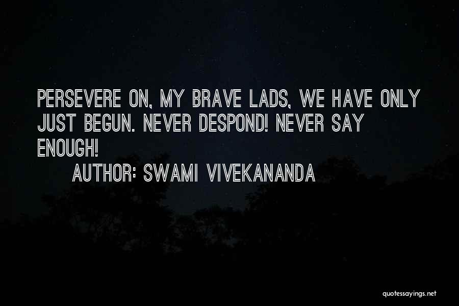 Only Just Begun Quotes By Swami Vivekananda