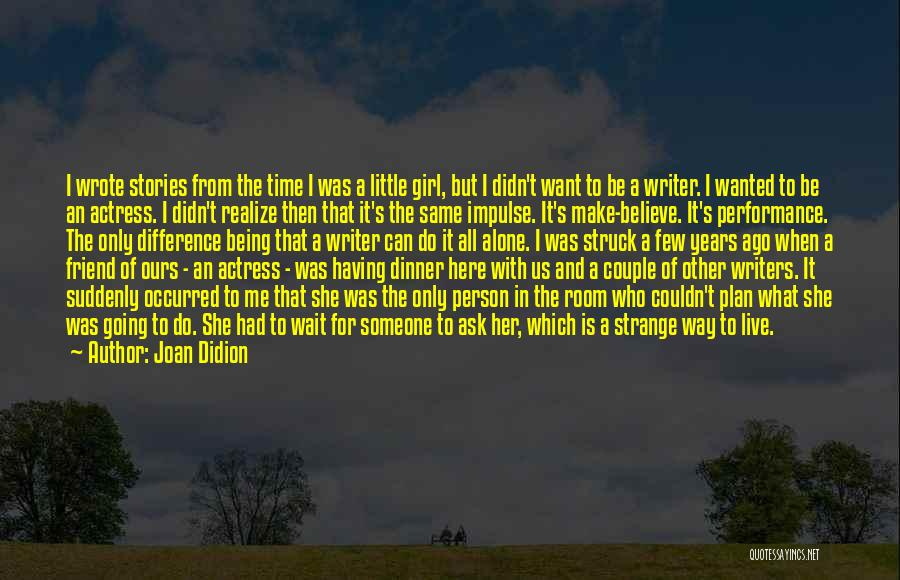 Only Person For Me Quotes By Joan Didion
