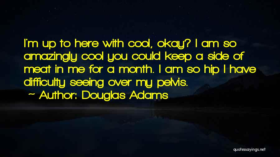 Only Seeing One Side Quotes By Douglas Adams