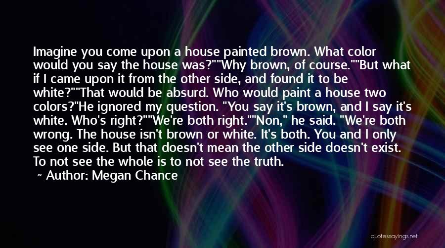 Only Seeing One Side Quotes By Megan Chance
