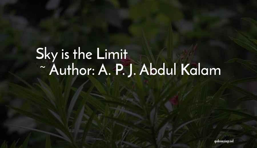 Only Sky's The Limit Quotes By A. P. J. Abdul Kalam