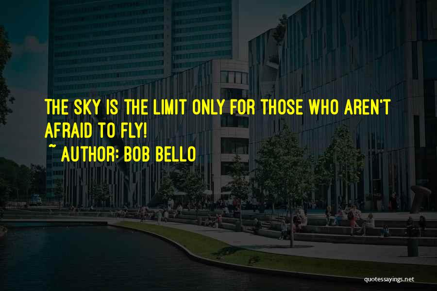 Only Sky's The Limit Quotes By Bob Bello