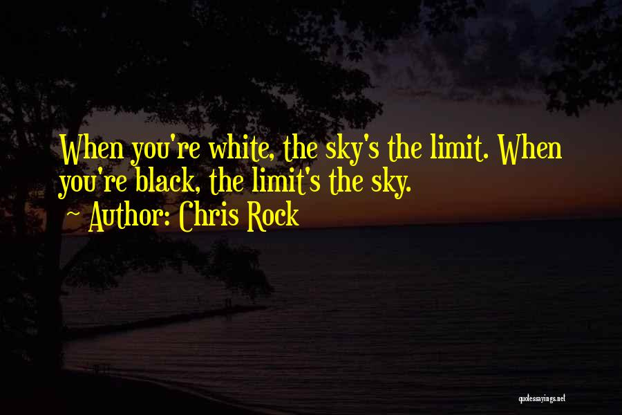 Only Sky's The Limit Quotes By Chris Rock