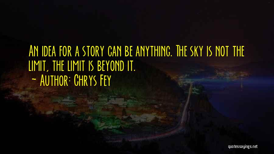 Only Sky's The Limit Quotes By Chrys Fey
