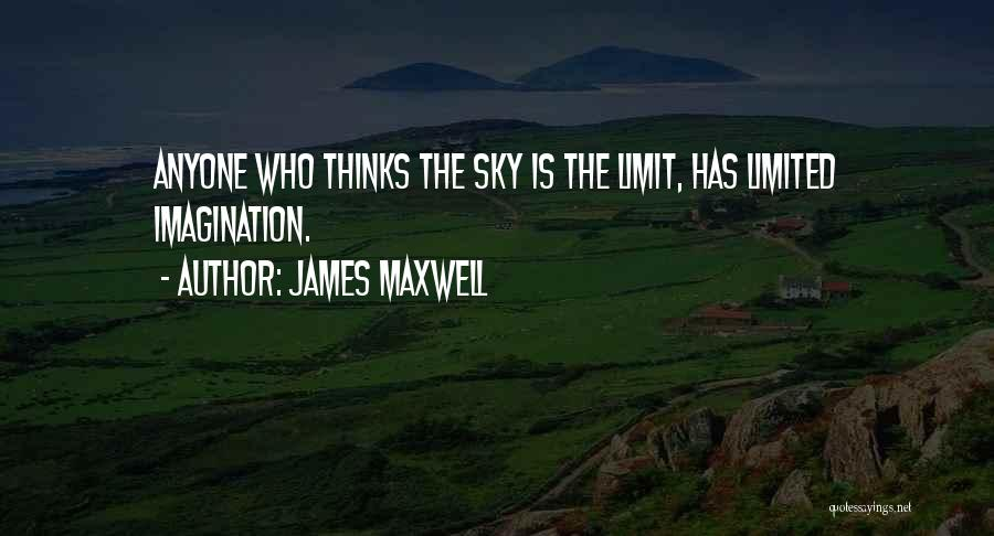Only Sky's The Limit Quotes By James Maxwell