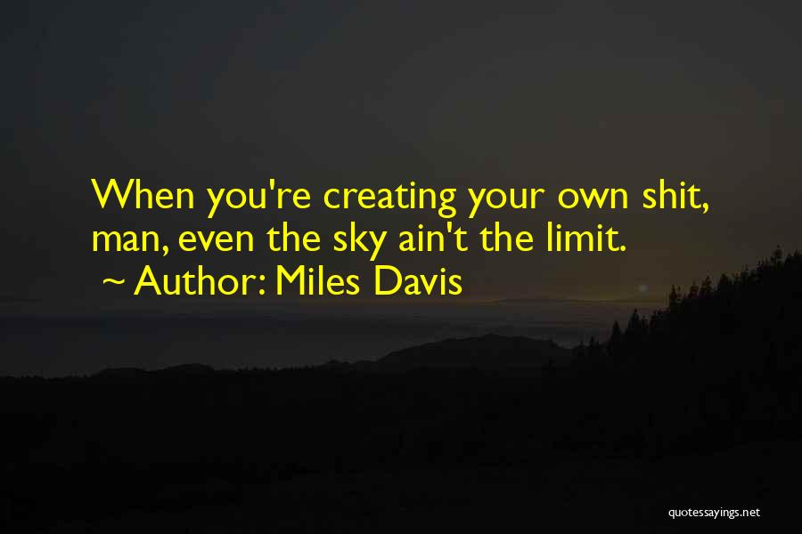 Only Sky's The Limit Quotes By Miles Davis