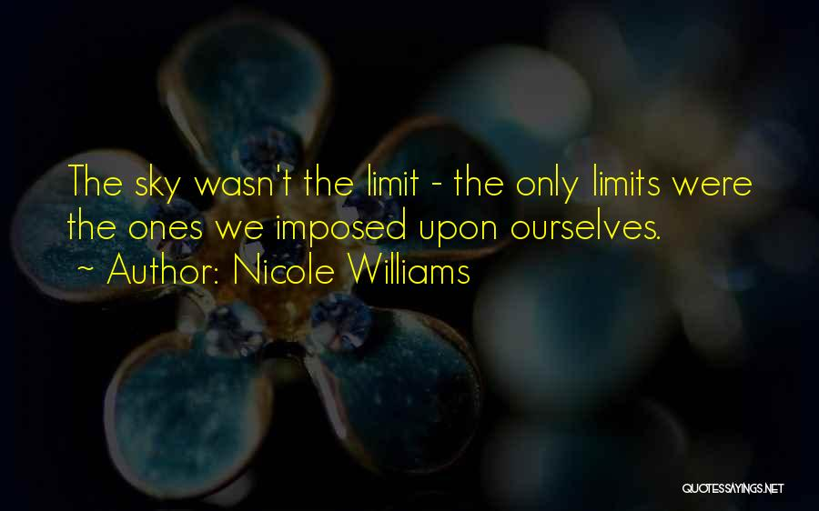 Only Sky's The Limit Quotes By Nicole Williams