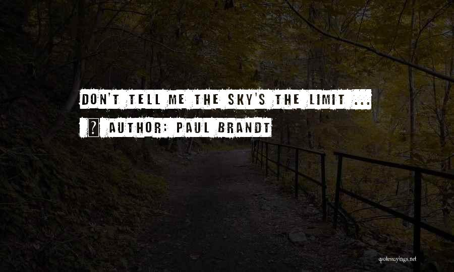 Only Sky's The Limit Quotes By Paul Brandt