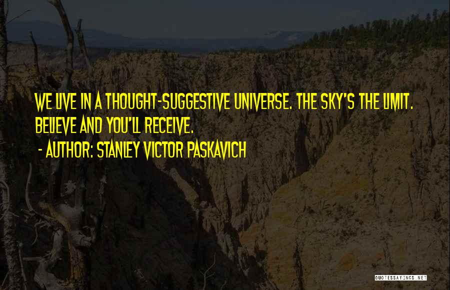 Only Sky's The Limit Quotes By Stanley Victor Paskavich
