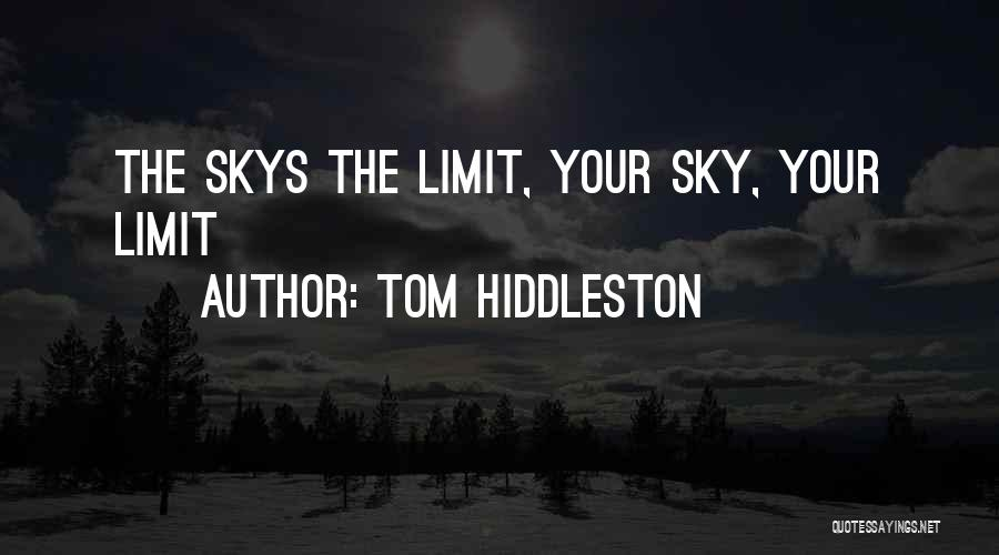 Only Sky's The Limit Quotes By Tom Hiddleston