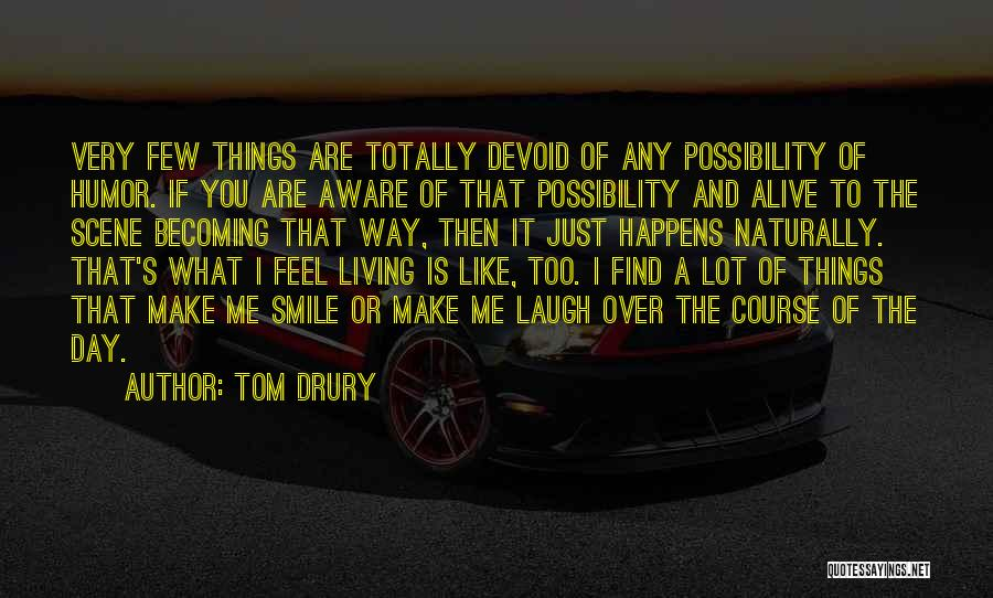Only U Can Make Me Smile Quotes By Tom Drury