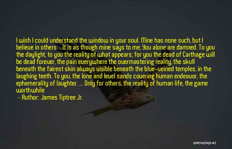 Only You Understand Me Quotes By James Tiptree Jr.