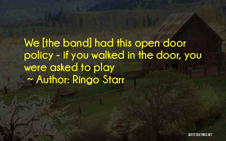 Open Door Policy Quotes By Ringo Starr
