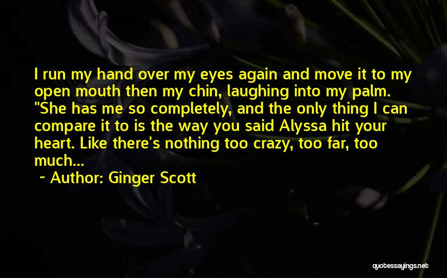 Open My Heart Again Quotes By Ginger Scott