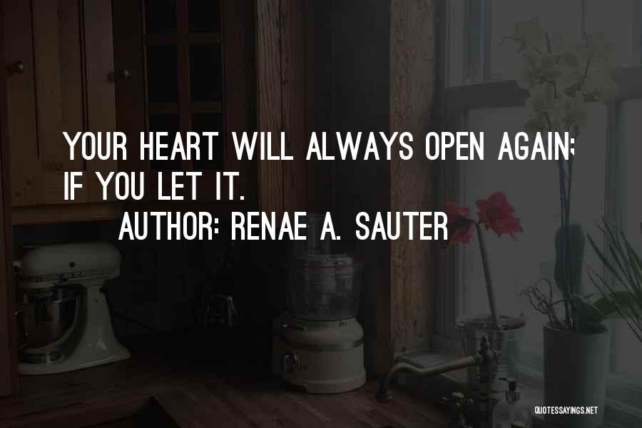 Open My Heart Again Quotes By Renae A. Sauter